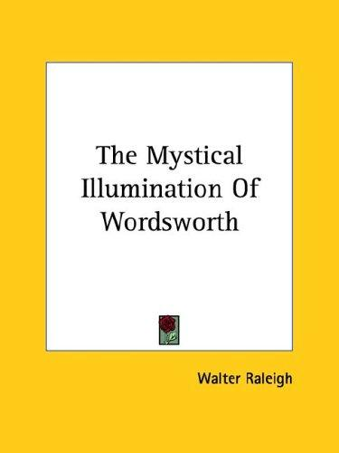 The Mystical Illumination of Wordsworth by Walter Raleigh
