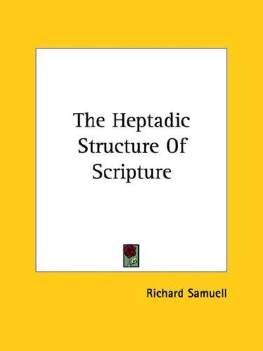 The Heptadic Structure of Scripture by Richard Samuell