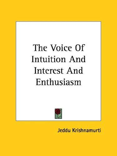 The Voice Of Intuition And Interest And Enthusiasm by Jiddu Krishnamurti