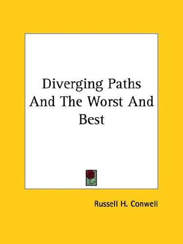 Diverging Paths and the Worst and Best by Russell Herman Conwell