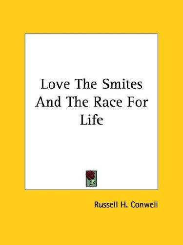 Love the Smites and the Race for Life by Russell Herman Conwell