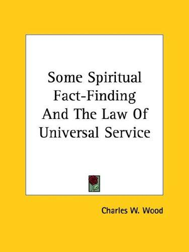 Some Spiritual Fact-finding and the Law of Universal Service by Charles W. Wood