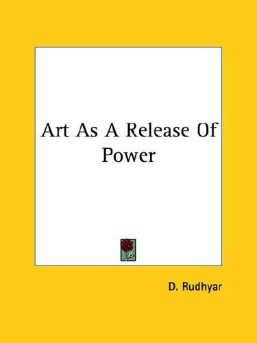 Art As a Release of Power by Dane Rudhyar