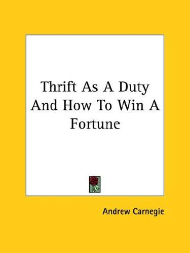 Thrift As a Duty and How to Win a Fortune by Andrew Carnegie