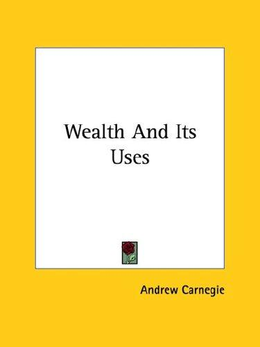 Wealth and Its Uses by Andrew Carnegie