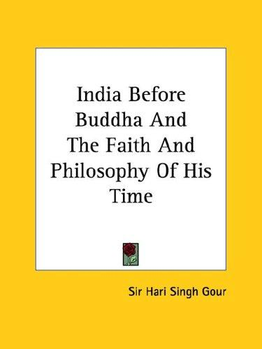 India Before Buddha and the Faith and Philosophy of His Time by Hari Singh Gour
