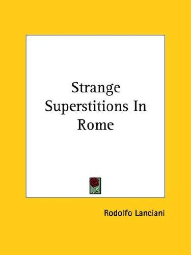 Strange Superstitions in Rome by Rodolfo Lanciani