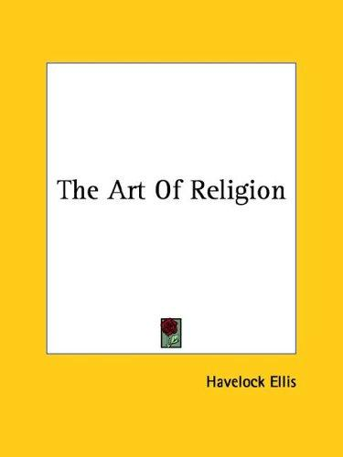 The Art Of Religion by Havelock Ellis