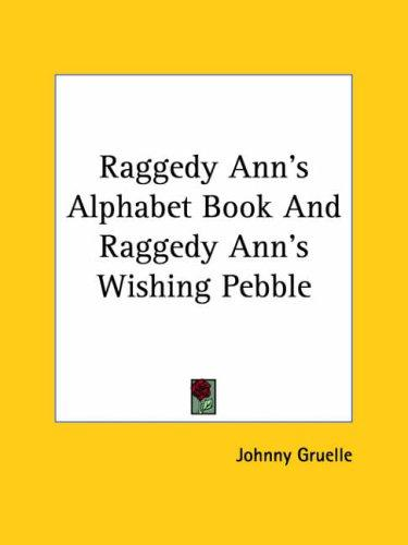 Raggedy Ann's Alphabet Book And Raggedy Ann's Wishing Pebble by Johnny Gruelle