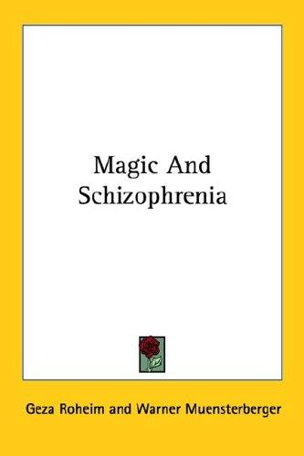 Magic And Schizophrenia by Geza Roheim