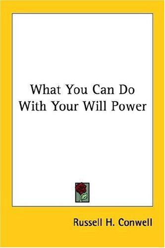 What You Can Do With Your Will Power by Russell Herman Conwell