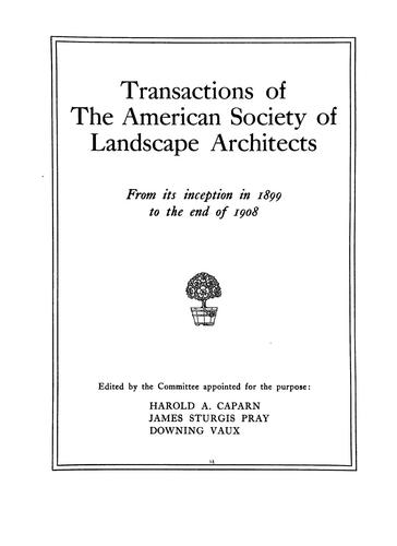 Transactions of the American society of landscape architects from its inception in 1899 to the end of 1908 by American Society of Landscape Architects.