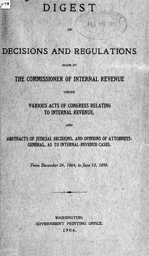 Digest of decisions and regulations made by the Commissioner of Internal Revenue by United States. Internal Revenue Service.