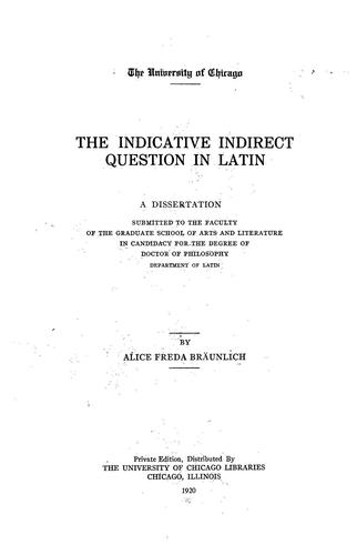 The indicative indirect question in Latin ... by Alice Freda Bräunlich