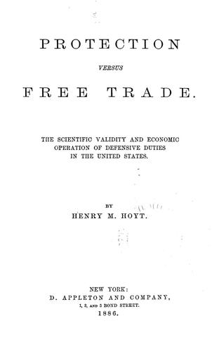Protection versus free trade by Henry Martyn Hoyt