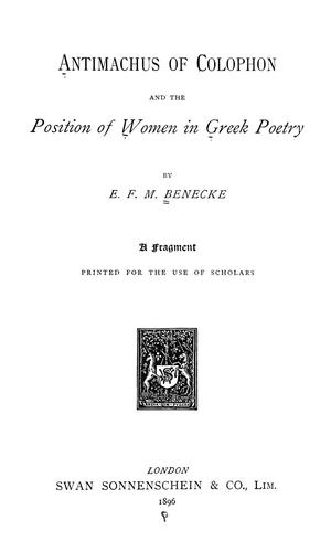 Antimachus of Colophon and the position of women in Greek poetry by Edward Felix Mendelssohn Benecke