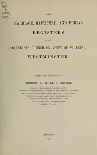 The marriage, baptismal, and burial registers of the collegiate church or abbey of St. Peter, Westminster. by Joseph Lemuel Chester