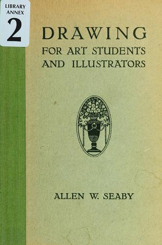 Drawing for art students and illustrators by Allen William Seaby