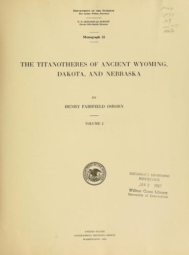 The titanotheres of ancient Wyoming, Dakota, and Nebraska by Henry Fairfield Osborn