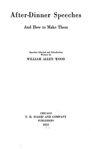 After-dinner speeches and how to make them by William Allen Wood