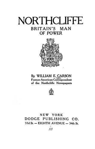 Northcliffe, Britain's man of power by William English Carson