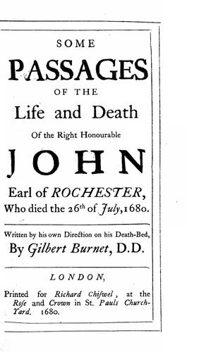 Some passages of the life and death of the Right Honourable John Earl of Rochester by Burnet, Gilbert