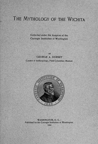 The mythology of the Wichita by Dorsey, George Amos