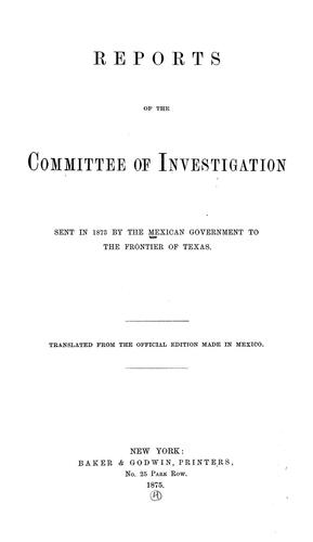 Reports of the committee of investigation sent in 1873 by the Mexican government to the frontier of Texas by México. Comisión Pesquisidora de la Frontera del Norte.