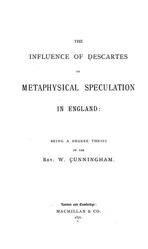 The influence of Descartes on metaphysical speculation in England by William Cunningham