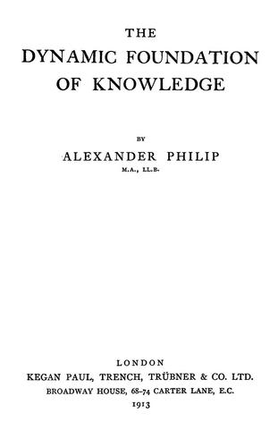 The dynamic foundation of knowledge by Alexander Philip