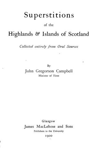Superstitions of the highlands & islands of Scotland. by Campbell, John Gregorson