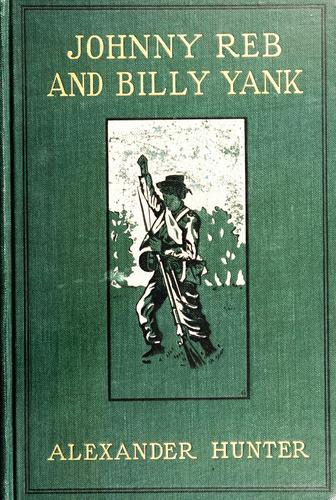 Johnny Reb and Billy Yank by Hunter, Alexander