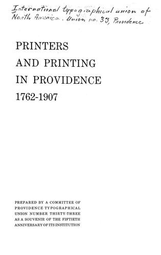 Printers and printing in Providence, 1762-1907 by prepared by a committee of Providence Typographical Union Number thirty-three as a souvenir of the fiftieth anniversary of its institution.