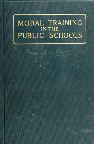 Moral Training in the Public Schools: The California Prize Essays by Thomas Patton Stevenson, Charles Edward Rugh, George Edmund Myers, Frank Cramer, Edwin Diller Starbuck