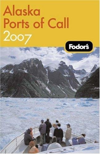 Fodor's Alaska Ports of Call 2007 by Fodor's