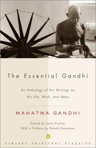 The essential Gandhi by Mohandas Karamchand Gandhi, Mahatma Gandhi