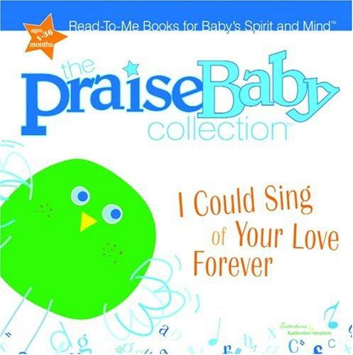 I Could Sing of Your Love Forever (Praise Baby Board Book) by Big House Kids