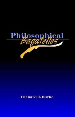 Philosophical Bagatelles by Richard J. Burke