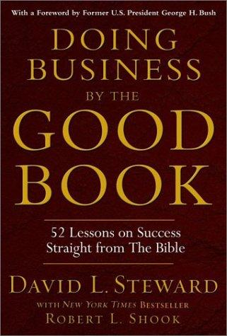 DOING BUSINESS BY THE GOOD BOOK by Steward, David., Robert L. Shook