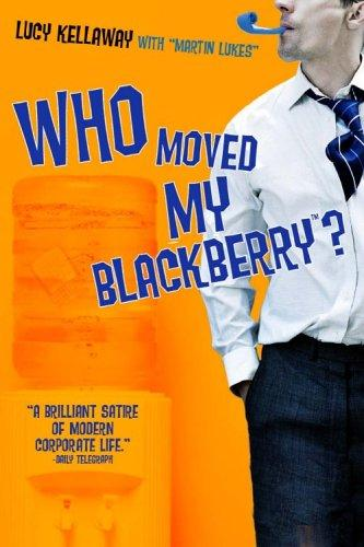 Who moved my BlackBerry? by Lucy Kellaway