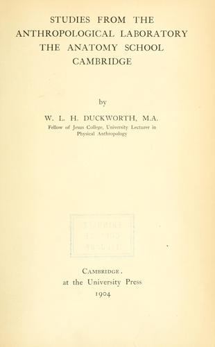 Studies from the anthropological laboratory, the anatomy school, Cambridge by W. L. H. Duckworth