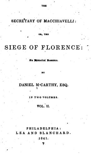 The Secretary of Macchiavelli; Or, The Siege of Florence: An Historical Romance by Daniel MacCarthy
