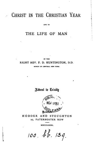 Christ in the Christian year and in the life of man [sermons by Frederic Dan Huntington