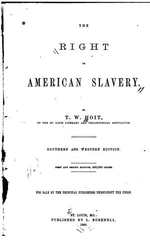 The right of American slavery by True Worthy Hoit