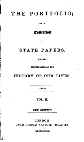 The Portfolio, Or, a Collection of State Papers: Illustrative of the History of Our Times by D Urquhart