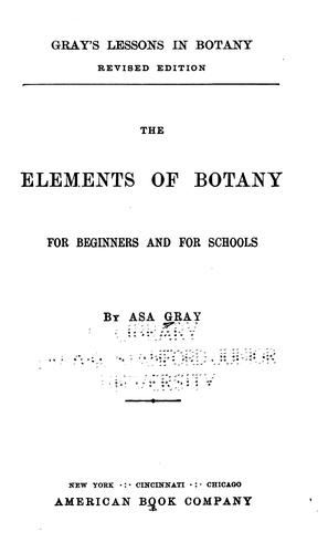 The elements of botany for beginners and for schools by Asa Gray