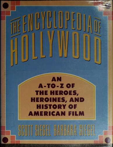 The encyclopedia of Hollywood by Scott Siegel
