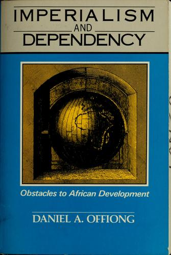 Imperialism and dependency by Daniel A. Offiong