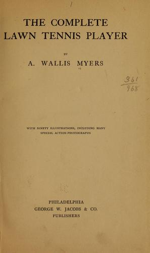 The complete lawn tennis player by A. Wallis Myers