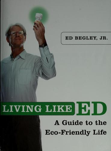 Living like Ed by Ed Begley